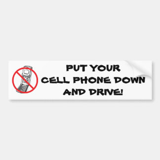 Put your cell phone down and drive! bumper sticker