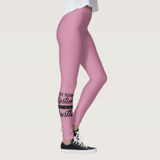 Put Your Lipstick on and Hustle Leggings