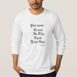 Put your Trust in the Lord your God T-Shirt