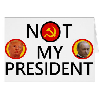PUTIN IS NOT MY PRESIDENT CARD