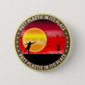 Putt Plastic In Its Place 6 Cm Round Badge