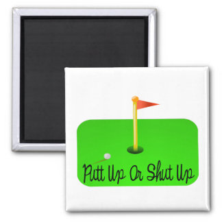 Putt Up Or Shut Up Golf Magnet