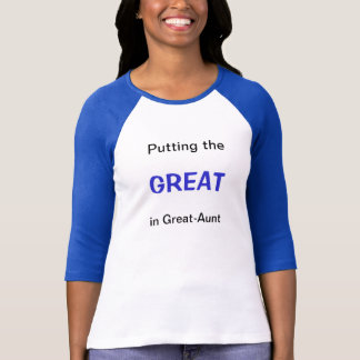 Putting the GREAT in Great-Aunt T-Shirt