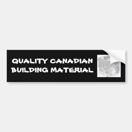 QUALITY CANADIAN BUILDING MATERIAL BUMPER STICKERS