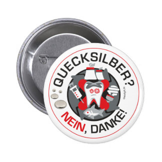 """Quecksilber? Nein, Danke!"" pin/button 6 Cm Round Badge"