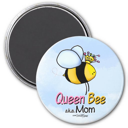 Queen Bee - aka Mom Magnets