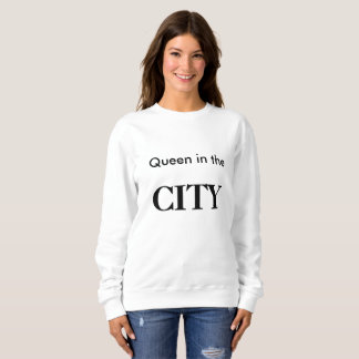 Queen in the city sweatshirt