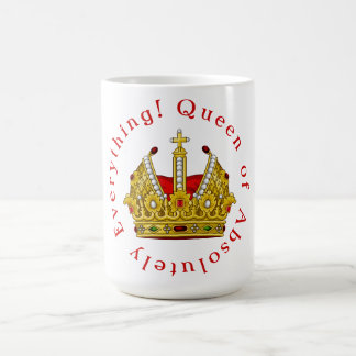 Queen of Absolutely Everything! Coffee Mug