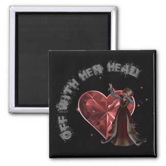 Queen Of Hearts - Off With Her Head Square Magnet