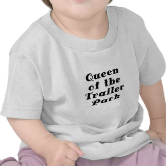 Queen of the Trailer Park Shirts
