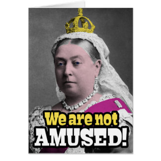 """Queen Victoria - """"We Are Not Amused!"""" Greeting Card"""
