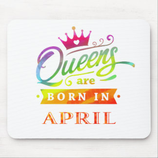 Queens are born in April Birthday Gift Mouse Pad