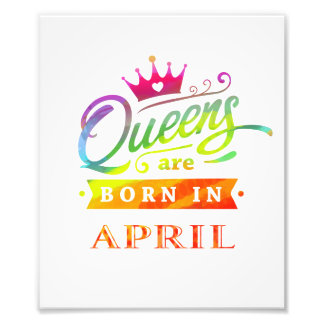 Queens are born in April Birthday Gift Photo Print