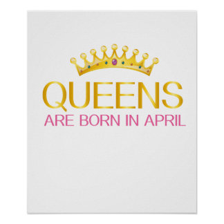 QUEENS ARE BORN IN APRIL BIRTHDAY GIRL T-SHIRT POSTER
