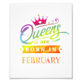 Queens are born in February Birthday Gift Photo Print