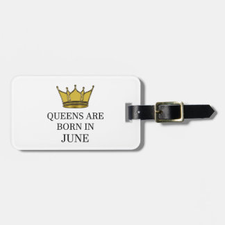 Queens Are Born In June Luggage Tag