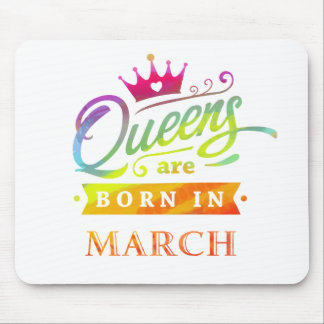 Queens are born in March Birthday Gift Mouse Pad