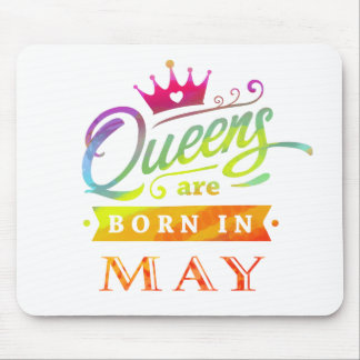 Queens are born in May Birthday Gift Mouse Pad