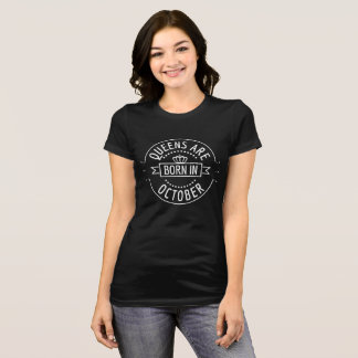 Queens Are Born in October | OctoberBirthday Woman T-Shirt