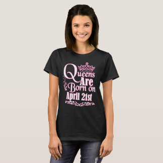 Queens Are Born On April 21st Funny Birthday T-Shi T-Shirt