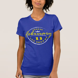 Queens Are Born On February 13 T-Shirt