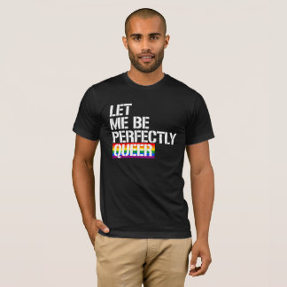 Queer - Let me be perfectly queer - - LGBTQ Rights T-Shirt