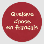 Quelque chose en français round stickers