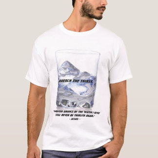 Quench the Thirst T-Shirt