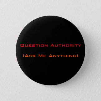 Question Authority Ask Me Anything | Funny Button
