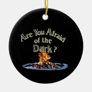 Question is Are You Afraid of the Dark Ceramic Ornament