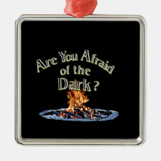 Question is Are You Afraid of the Dark Metal Ornament