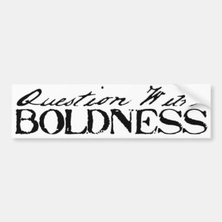Question With Boldness Bumper Sticker