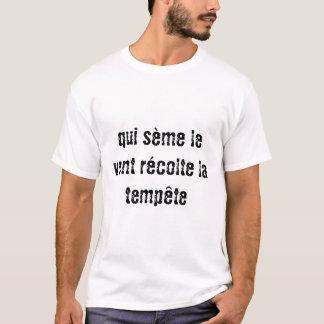 qui sème le vent récolte la tempête T-Shirt