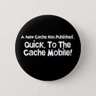 Quick, to the Cache Mobile! 6 Cm Round Badge