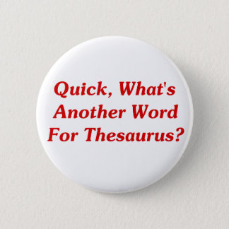 Quick, What's Another Word For Thesaurus? 6 Cm Round Badge