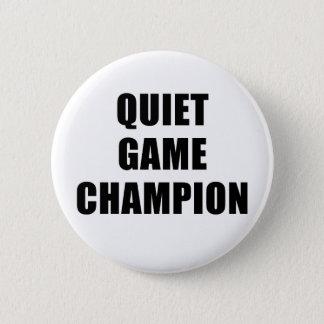Quiet Game Champion 6 Cm Round Badge