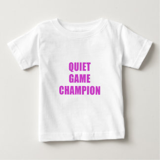 Quiet Game Champion Baby T-Shirt