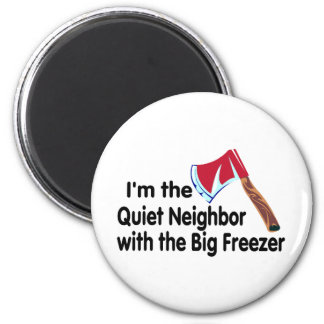Quiet Neighbor Big Freezer Magnet