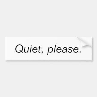 Quiet, please. bumper sticker