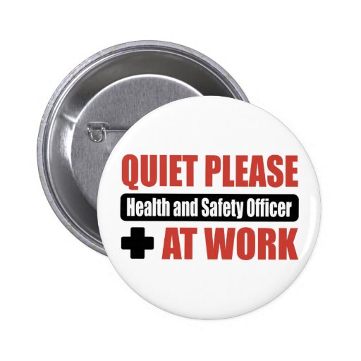 Quiet Please Health and Safety Officer At Work Pinback Buttons