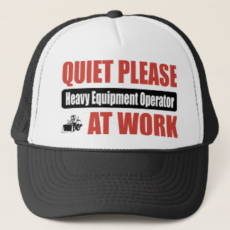 Quiet Please Heavy Equipment Operator At Work Trucker Hat