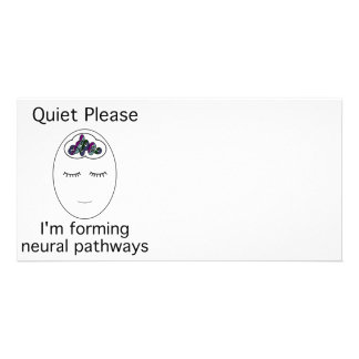 Quiet Please I m forming neural pathways Photo Card Template