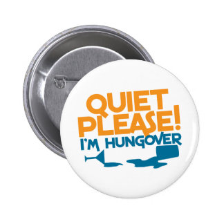 Quiet Please I m hungover Pinback Buttons