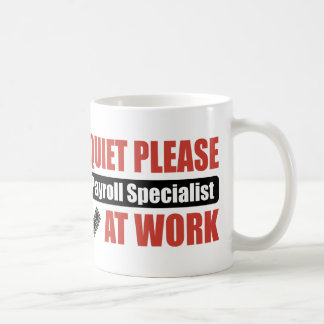 Quiet Please Payroll Specialist At Work Basic White Mug