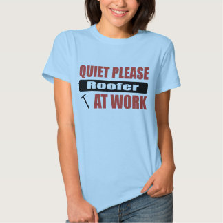Quiet Please Roofer At Work T Shirt