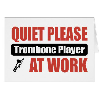Quiet Please Trombone Player At Work Card