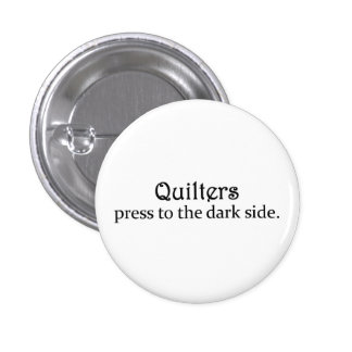 Quilters Press to the Dark Side 3 Cm Round Badge