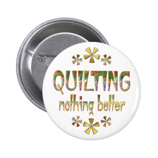 Quilting Nothing Better Pinback Buttons