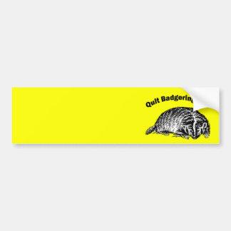 Quit Badgering Me! Bumper Sticker