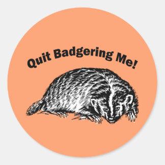 Quit Badgering Me! Round Stickers